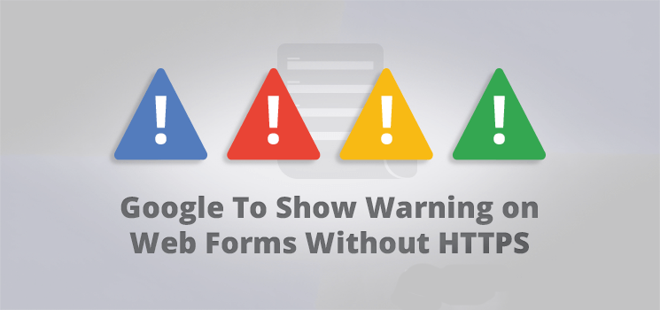 Google Warnings for Form Input Over HTTP Coming in October